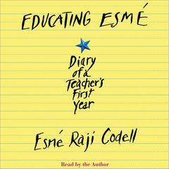 Educating Esmé: Diary of a Teachers First Year Audiobook, by Esmé Raji Codell