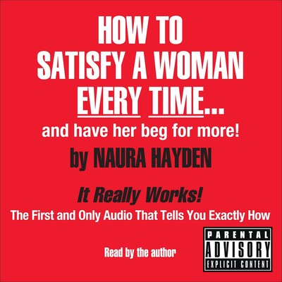 How to Satisfy a Woman Every Time... and Have Her Beg for More! Audiobook, by Naura Hayden