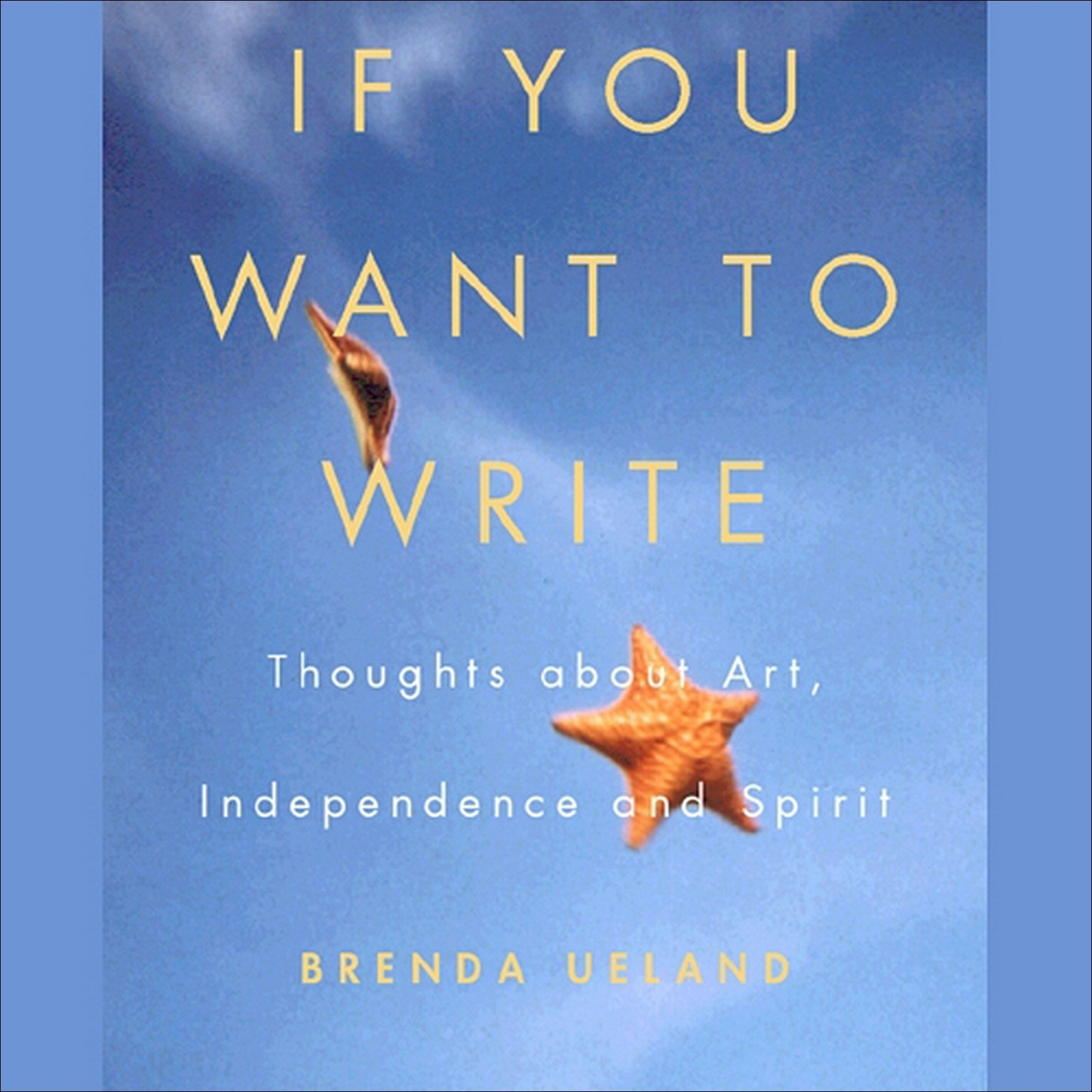 Printable If You Want to Write: Thoughts about Art, Independence, and Spirit Audiobook Cover Art