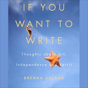 If You Want to Write: Thoughts about Art, Independence, and Spirit, by Brenda Ueland, Pat Carroll