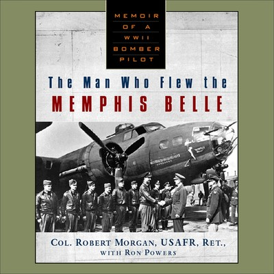 The Man Who Flew The Memphis Belle Audiobook, by Robert Morgan