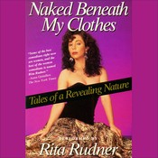 Naked Beneath My Clothes: Tales of a Revealing Nature Audiobook, by Rita Rudner