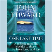 One Last Time: A Psychic Medium Speaks to Those We Have Loved and Lost, by John Edward