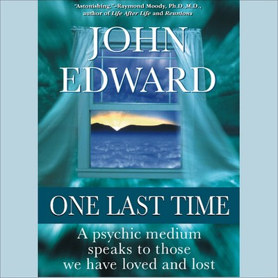 One Last Time: A Psychic Medium Speaks to Those We Have Loved and Lost Audiobook, by John Edward
