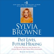Past Lives, Future Healing: A Psychic Reveals the Secrets to Good Health and Great Relationships, by Sylvia Browne