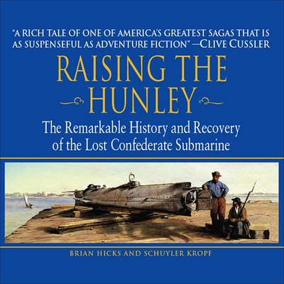 Raising the Hunley (Abridged): The Remarkable History and Recovery of the Lost Confederate Submarine Audiobook, by Brian Hicks