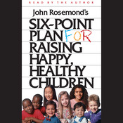 Six-Point Plan for Raising Happy, Healthy Children Audiobook, by John Rosemond