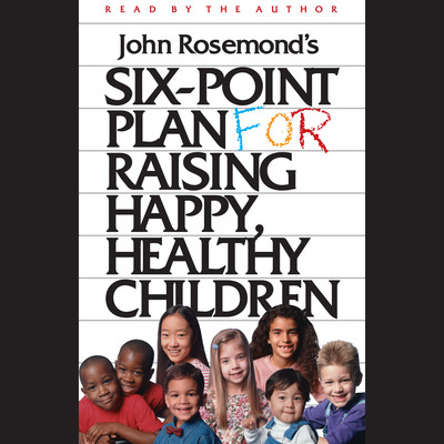 Six-Point Plan for Raising Happy, Healthy Children Audiobook, by