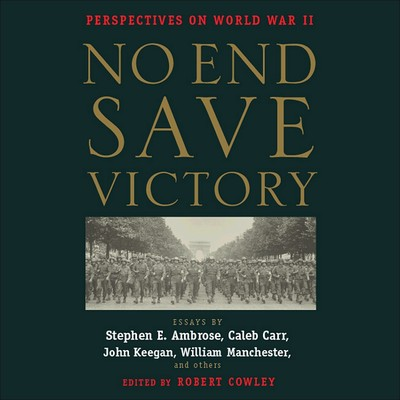 No End Save Victory: Perspectives on World War II Audiobook, by Various