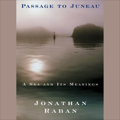 Passage to Juneau: A Sea and Its Meanings Audiobook, by Jonathan Raban