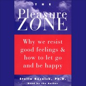 The Pleasure Zone: Why We Resist Good Feelings & How to Let Go and Be Happy, by Stella Resnick