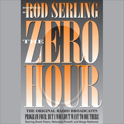 Zero Hour 4: But I Wouldnt Want to Die There Audiobook, by Rod Serling