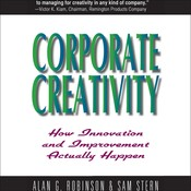 Corporate Creativity: How Innovation and Improvement Actually Happen Audiobook, by Alan G. Robinson, Sam Stern