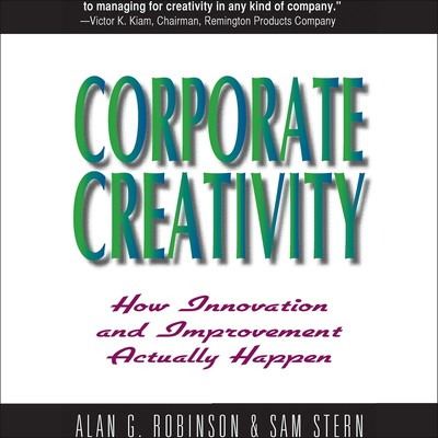 Corporate Creativity: How Innovation and Improvement Actually Happen Audiobook, by Alan G. Robinson