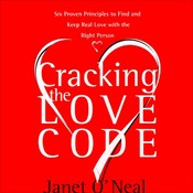 Cracking the Love Code: Six Proven Principles to Find and Keep Real Love with the Right Person, by Janet O'Neal