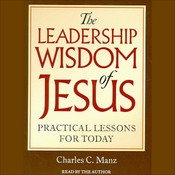 The Leadership Wisdom of Jesus: Practical Lessons for Today, by Charles C. Manz
