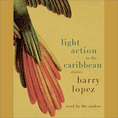 Light Action In the Caribbean: Stories Audiobook, by Barry Lopez