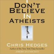 I Dont Believe in Atheists, by Chris Hedges
