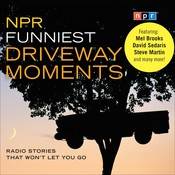 NPR Funniest Driveway Moments: Radio Stories That Won't Let You Go Audiobook, by NPR