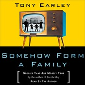 Somehow Form a Family: Stories That Are Mostly True Audiobook, by Tony Earley