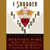 I Shudder at Your Touch: Four Tales of Sex and Horror Audiobook, by Stephen King, various authors, Ruth Rendell, Patrick McGrath, Thomas M. Disch