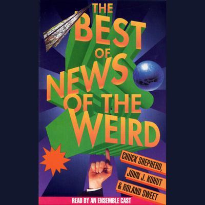 Best of News of the Weird Audiobook, by Chuck Shepherd