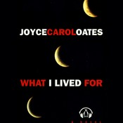 What I Lived For, by Joyce Carol Oates