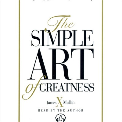 Simple Art of Greatness Audiobook, by James X. Mullen