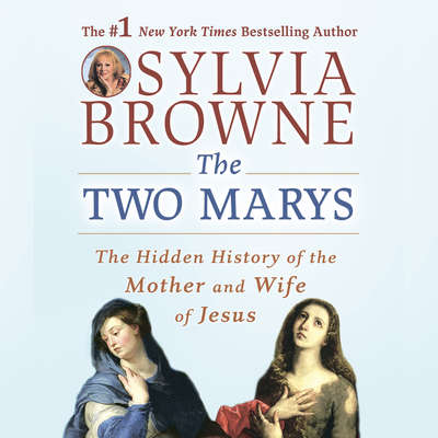 The Two Marys: The Hidden History of the Mother and Wife of Jesus Audiobook, by Sylvia Browne