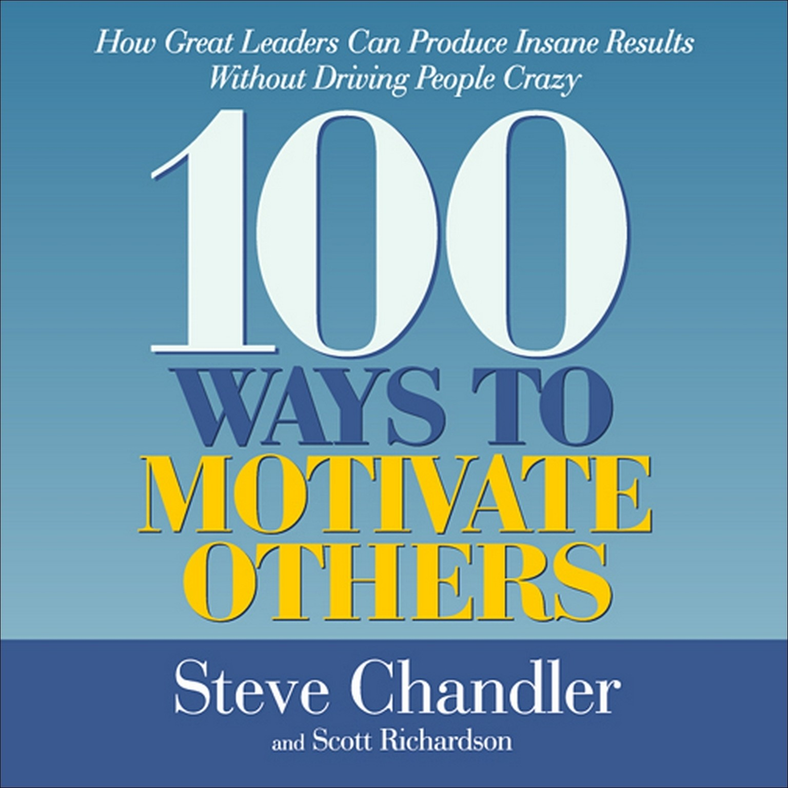 Printable 100 Ways to Motivate Others: How Great Leaders Can Produce Insane Results Without Driving People Crazy Audiobook Cover Art