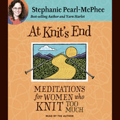 At Knit's End: Meditations for Women Who Knit Too Much Audiobook, by Stephanie Pearl-McPhee