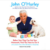 Before Your Dog Can Eat Your Homework, First You Have to Do It: Life Lessons from a Wise Old Dog to a Young Boy Audiobook, by John O'Hurley