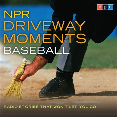 NPR Driveway Moments Baseball: Radio Stories That Wont Let You Go Audiobook, by NPR