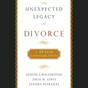 The Unexpected Legacy of Divorce, by Judith S. Wallerstein, Julia M. Lewis, Sandra Blakeslee