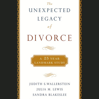 The Unexpected Legacy of Divorce: A 25-Year Landmark Study Audiobook, by