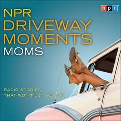 NPR Driveway Moments Moms: Radio Stories That Wont Let You Go Audiobook, by NPR
