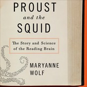 Proust and the Squid: The Story and Science of the Reading Brain, by Maryanne Wolf