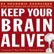 Keep Your Brain Alive: 83 Neurobic Exercises to Help Prevent Memory Loss and Increase Mental Fitness, by Lawrence C. Katz, Manning Rubin