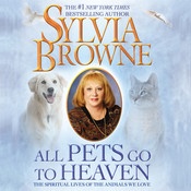 All Pets Go to Heaven: The Spiritual Lives of the Animals We Love, by Sylvia Browne