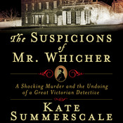 The Suspicions of Mr. Whicher: A Shocking Murder and the Undoing of a Great Victorian Detective, by Kate Summerscale