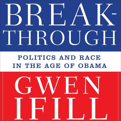 Breakthrough: Politics and Race in the Age of Obama Audiobook, by Gwen Ifill