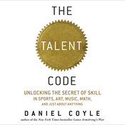The Talent Code: Unlocking the Secret of Skill in Sports, Art, Music, Math, and Just About Anything Audiobook, by Daniel Coyle