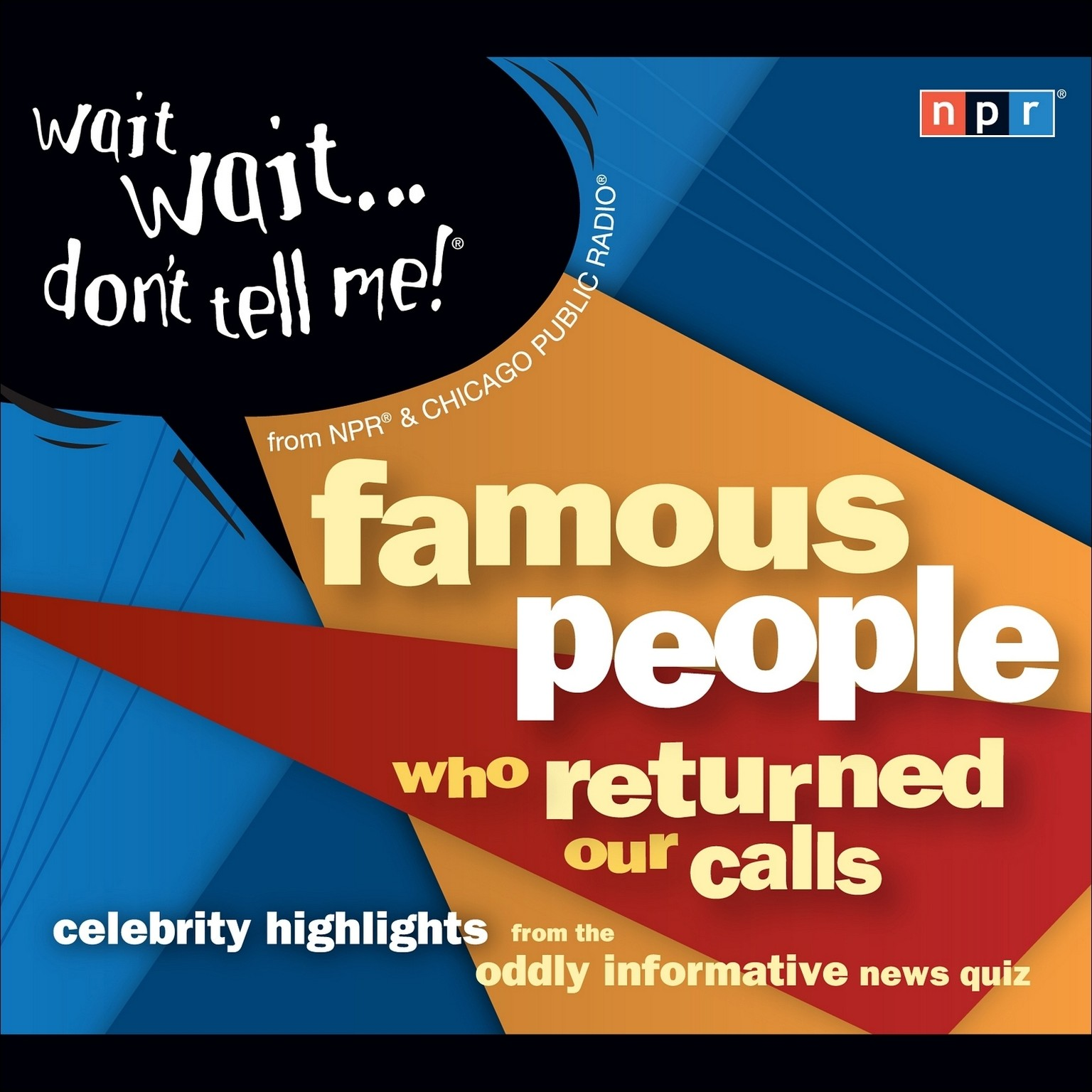 Printable Wait Wait…Don't Tell Me! Famous People Who Returned Our Calls: Celebrity Highlights from the Oddly Informative News Quiz Audiobook Cover Art