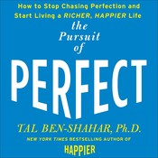 The Pursuit of Perfect: How to Stop Chasing Perfection and Start Living a Richer, Happier Life, by Tal Ben-Shahar