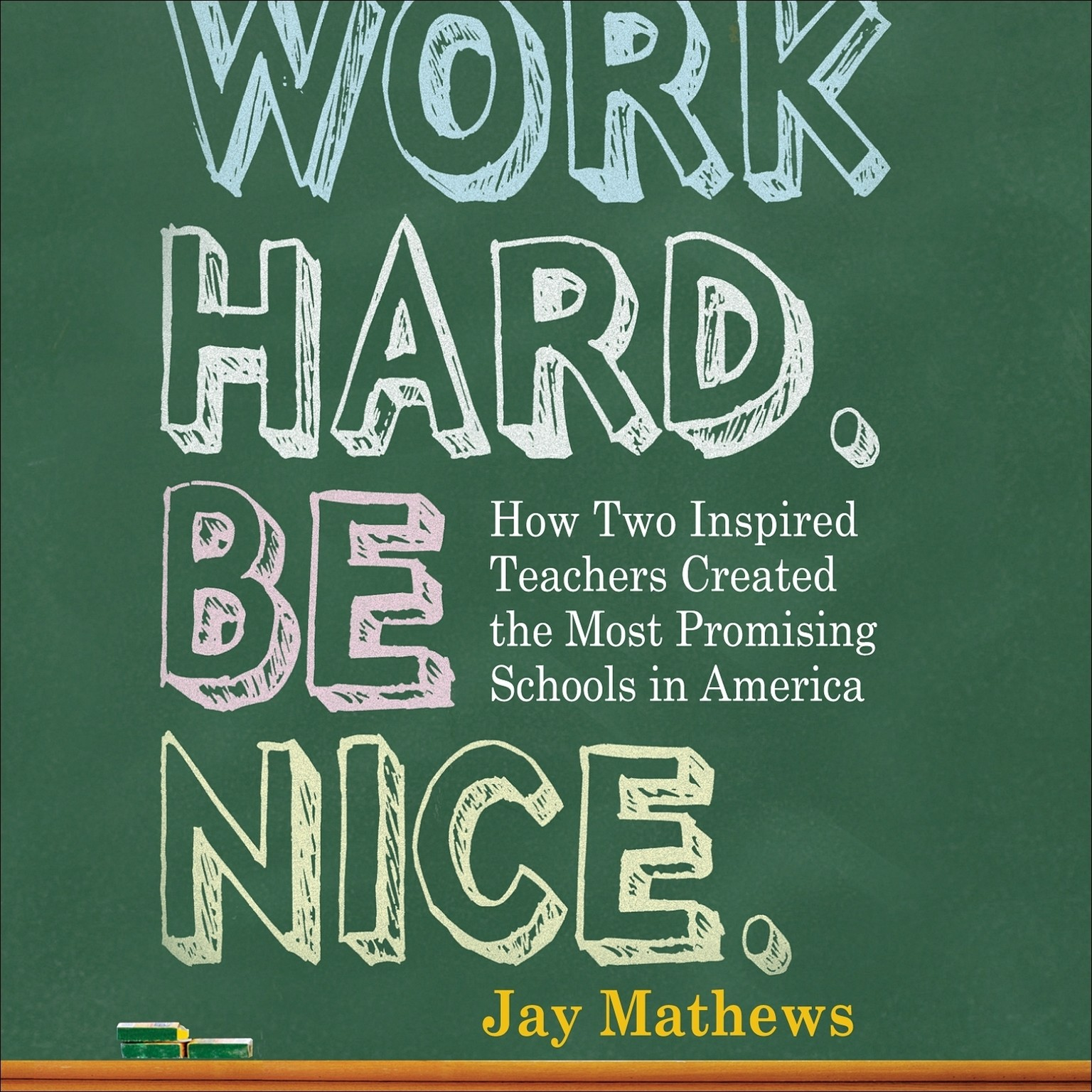 Printable Work Hard. Be Nice.: How Two Inspired Teachers Created the Most Promising Schools in America Audiobook Cover Art