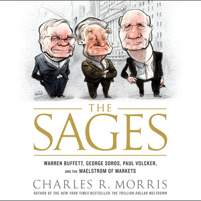 The Sages: Warren Buffett, George Soros, Paul Volcker, and the Maelstrom of Markets Audiobook, by Charles R. Morris