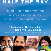 Half the Sky: Turning Oppression into Opportunity for Women Worldwide, by Nicholas D. Kristof, Sheryl WuDunn