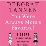 You Were Always Mom's Favorite!: Sisters in Conversation Throughout Their Lives, by Deborah Tannen