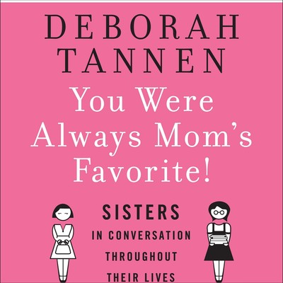 You Were Always Mom's Favorite!: Sisters in Conversation Throughout Their Lives Audiobook, by Deborah Tannen
