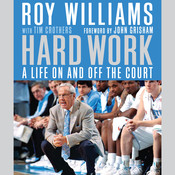 Hard Work: A Life On and Off the Court Audiobook, by Roy Williams, Tim Crothers
